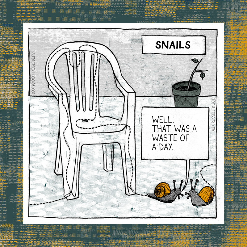 Snails. Well. That was a waste of a day.